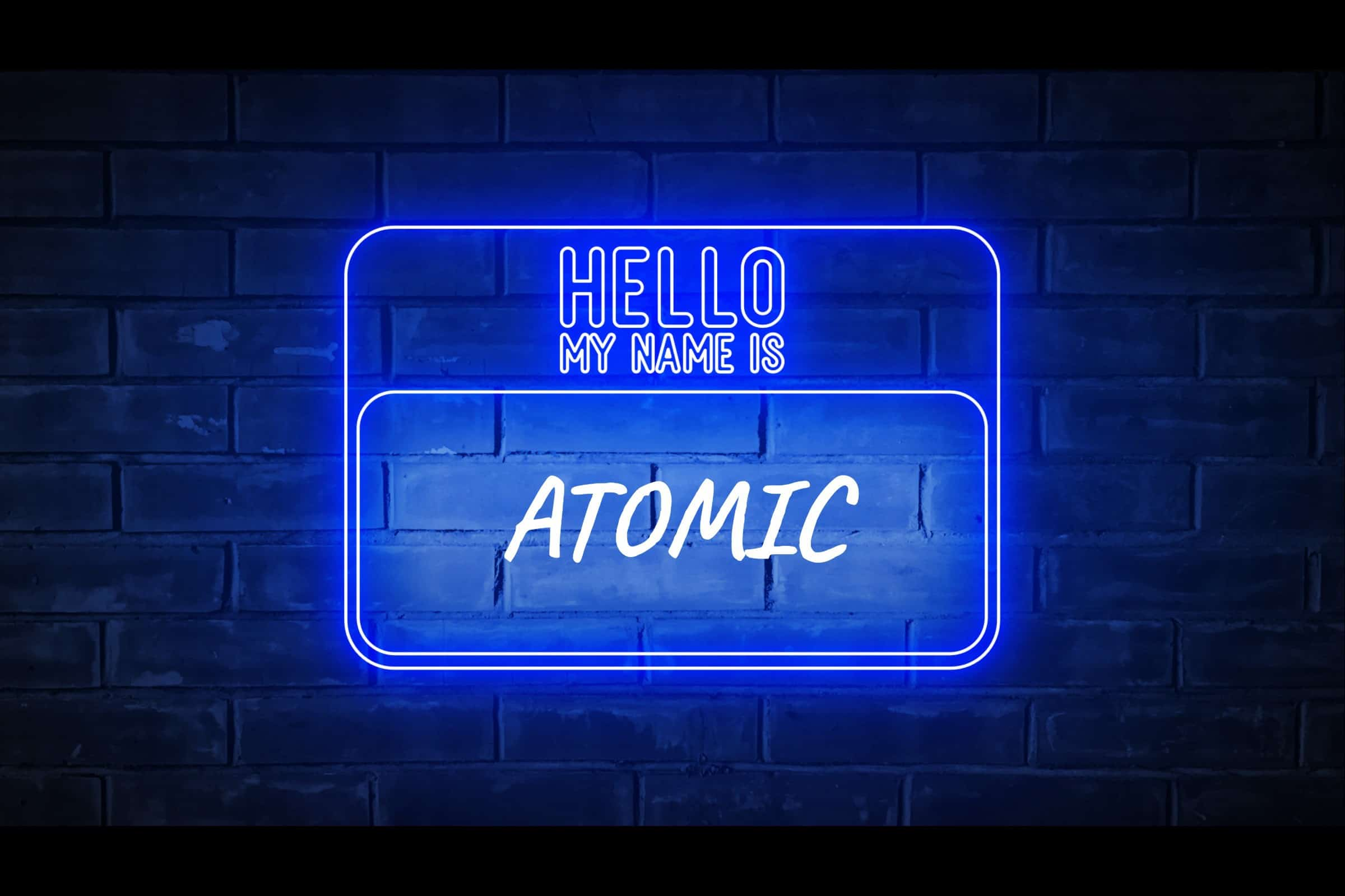 Hello My Name is Atomic!