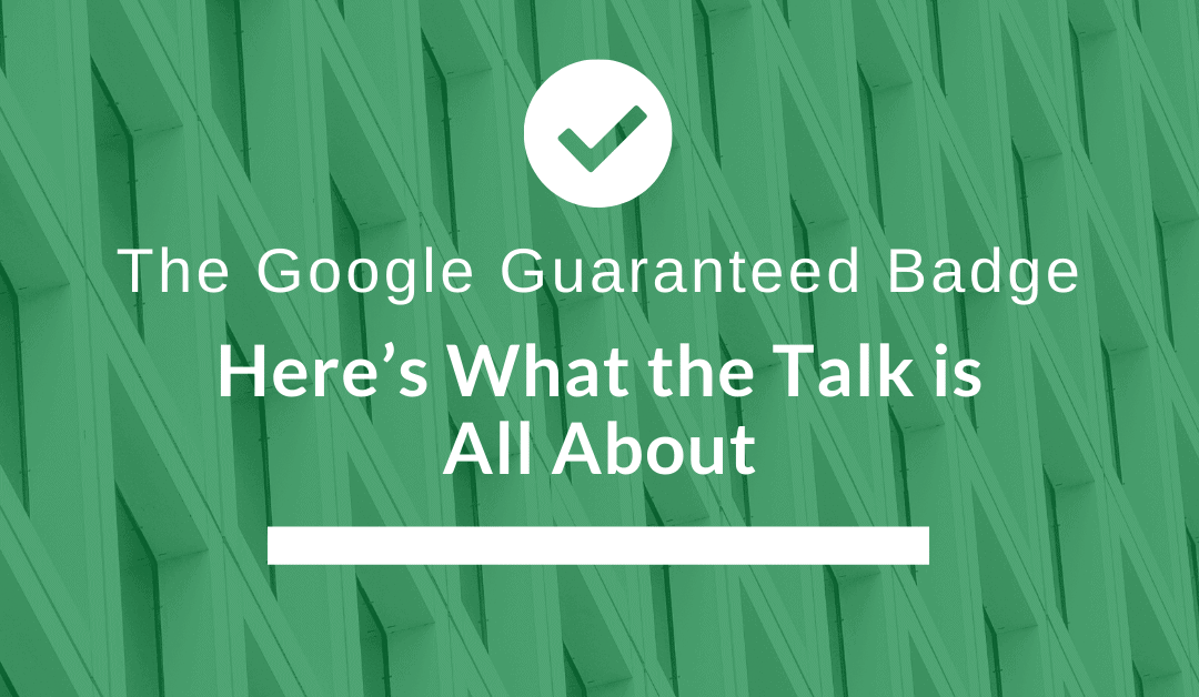 The Google Guaranteed Badge – Here's What the Talk is All About