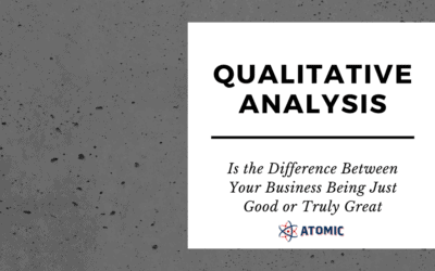 Qualitative Analysis is the Difference Between Your Business Being Just Good or Truly Great.